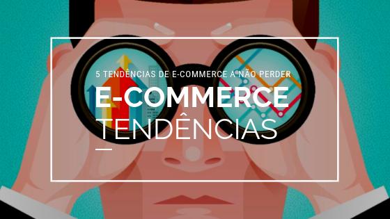 5 tendências de E-Commerce a não perder