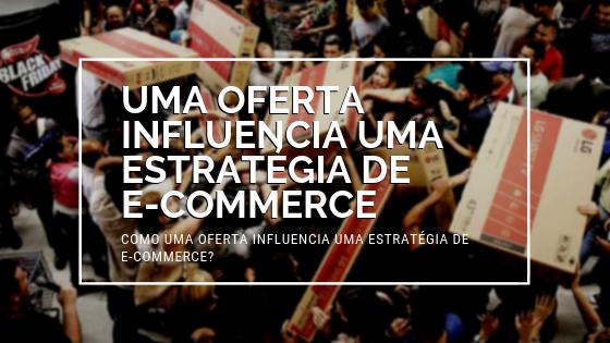 COMO UMA OFERTA INFLUENCIA UMA ESTRATÉGIA DE E-COMMERCE