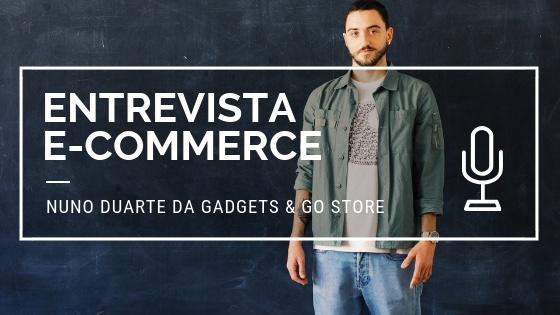 ecommerce-entrevista-nuno-duarte-Gadgets-Go-Store