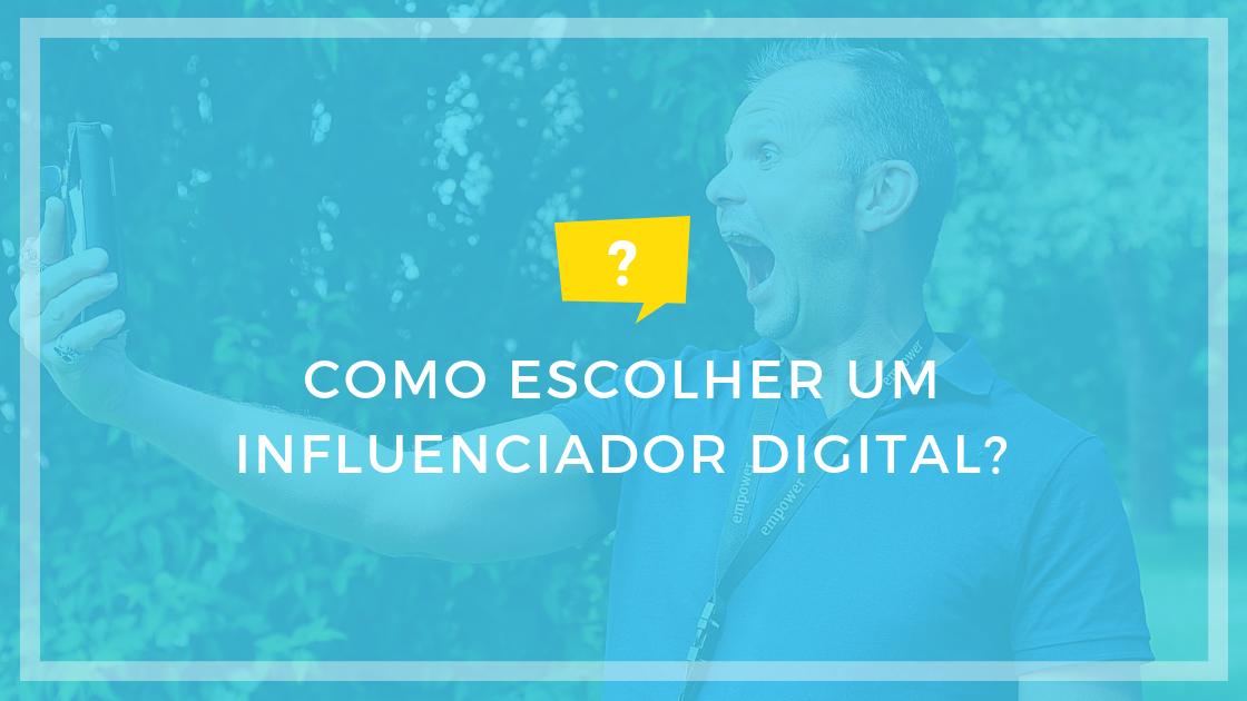 Como escolher um influenciador digital?