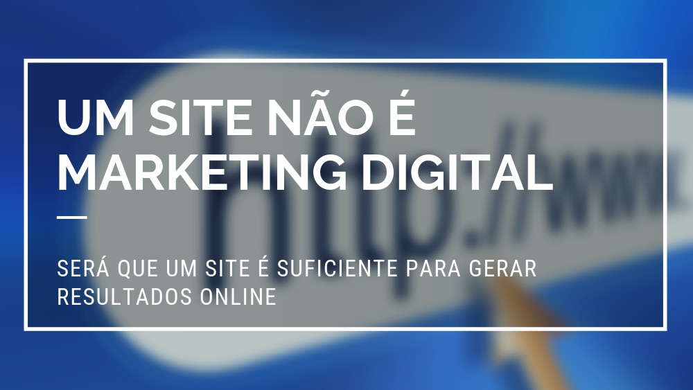 Um site não é Marketing Digital